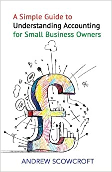 A Simple Guide to Understanding Accounting for Small Business Owners: An essential guide to business finance, accounts, and financial jargon