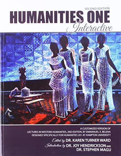Humanities 1 Interactive: A Customized Version of Lectures in Western Humanities, 2nd Edition, by Emmanuel X. Belena. Designed specifically for Humanities 201 at Hampton University (Karen Turner Ward)