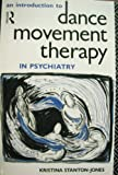 An Introduction to Dance Movement Therapy in Psychiatry, Kristina Stanton-Jones, 0415059836
