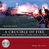 A Crucible of Fire: The Battle of Lundy's Lane, July 25, 1814 (Upper Canada Preserved ― War of 1812)