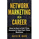 Network Marketing as a Career: How to Earn a Full-Time Income in Your Part-Time Business