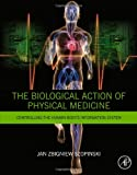 The Biological Action of Physical Medicine : Controlling the Human Body's Information System, Zbigniew Szopinski, Jan, 0128000384
