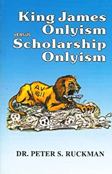 King James Onlyism versus Scholarship Onlyism by [Ruckman, Dr. Peter S.]
