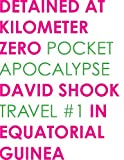 Detained at Kilometer Zero (Pocket Apocalypse Travel Book 1)