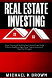 img - for Real Estate Investing: Master Commercial, Residential and Industrial Properties by Understanding Market Signs, Rental Property Analysis and Negotiation Strategies book / textbook / text book