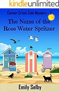 The Name of the Rose Water Spritzer (Career Crisis Café Mystery Book 2)