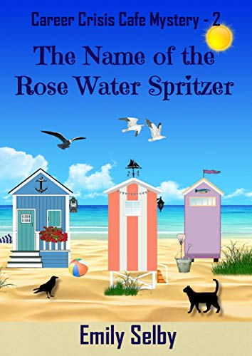 The Name of the Rose Water Spritzer (Career Crisis Café Mystery Book 2) by [Selby, Emily]