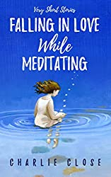 Falling in Love While Meditating: Very Short Stories