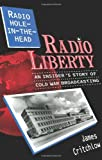 Radio Hole-in-the-Head - Radio Liberty : An Insider's Story of Cold War Broadcasting, Critchlow, James, 1879383489