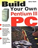 Build Your Own Pentium III PC, Aubrey Pilgrim, 0071352015