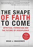 The Shape of Faith to Come, Brad J. Waggoner, 0805448241