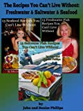img - for The Recipes You Can't Live Without: Freshwater & Saltwater Fish & Seafood book / textbook / text book
