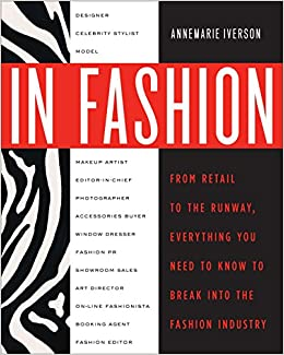 Amazon Fr In Fashion From Runway To Retail Everything You Need To Know To Break Into The Fashion Industry Iverson Annemarie Von Furstenberg Diane Livres
