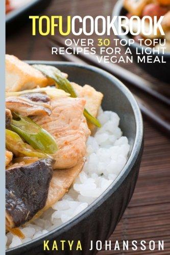 Download Tofu Cookbook: Over 30 Top Tofu Recipes For A Light Vegan Meal ebook