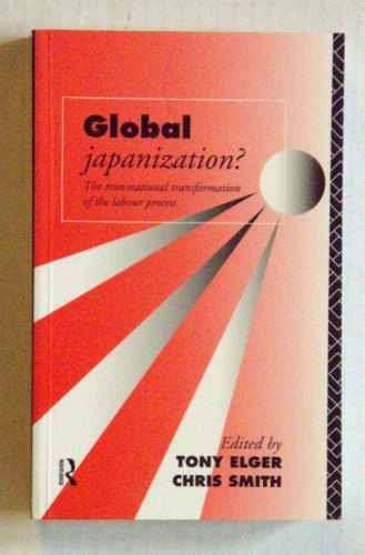 Global Japanization?: The Transnational Transformation of the Labour Process (Critical Perspectives on Work and Organiza