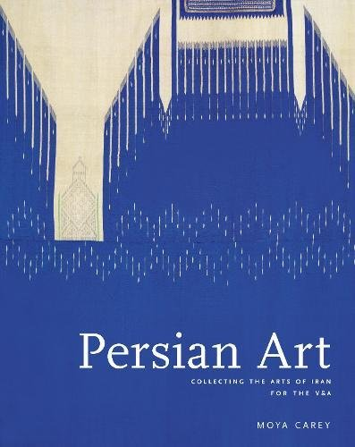 Download Persian Art: Collecting the Arts of Iran in the Nineteenth Century PDF ePub ebook