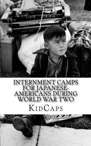 Internment Camps for Japanese-Americans During World War Two: A History Just for Kids!