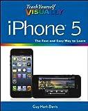Teach Yourself VISUALLY iPhone 5 (Teach Yourself VISUALLY (Tech))
