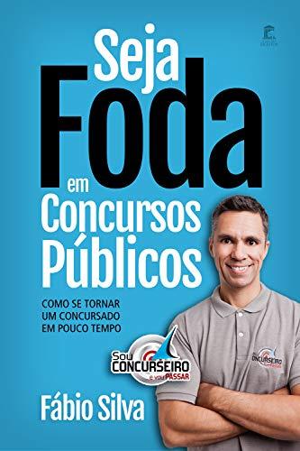 Livro: Seja Foda em Concursos Públicos: Como se tornar um concursado em pouco tempo 1