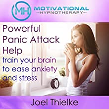Powerful Panic Attack Help: Train Your Brain to Ease Anxiety and Stress with Self-Hypnosis and Meditation Speech by Joel Thielke Narrated by Joel Thielke