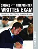 Smoke Your Firefighter Written Exam, Paul S. Lepore, 0972993487