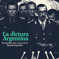 La Dictadura Argentina: El episodio más oscuro de la historia [The Argentina Dictatorship: The Darkest Episode in History]