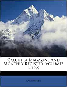 Calcutta Magazine And Monthly Register Volumes 25 28