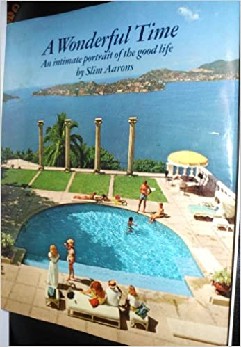 A Wonderful Time An Intimate Portrait Of The Good Life Slim