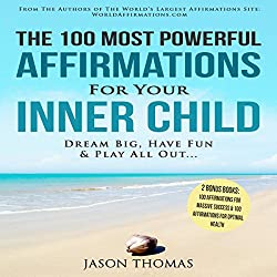 The 100 Most Powerful Affirmations for Your Inner Child