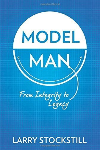Model Man: From Integrity to Legacy by Larry Stockstill - Mens Images Models