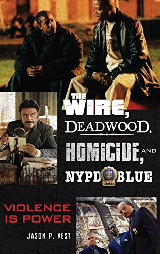 The Wire, Deadwood, Homicide, and NYPD Blue: Violence is Power