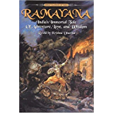 Ramayana: India's Immortal Tale of Adventure, Love and Wisdom: India's Immortal Tale of Adventure, Love, and Wisdom