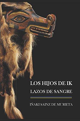 Los hijos de Ik: Lazos de sangre: Volume 1 Tapa blanda – 1 ene 2014 Iñaki Sainz de Murieta 1502324067 Action & Adventure Spanish: Adult Fiction
