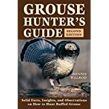 Grouse Hunter's Guide: Solid Facts, Insights, and Observations on How to Hunt Ruffled Grouse