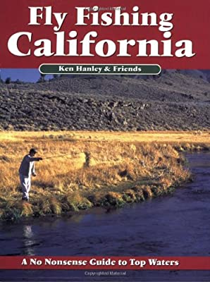 Fly Fishing California A No Nonsense Guide To Top Waters by No Nonsense Fly Fishing Guidebooks