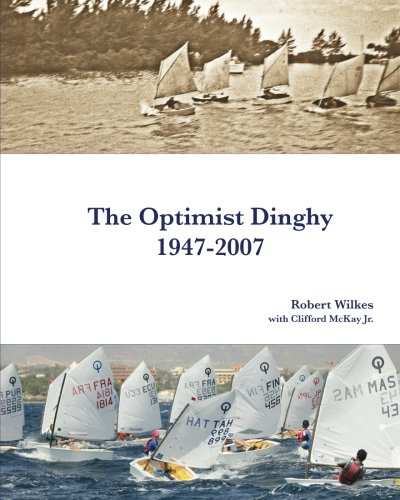 The Optimist Dinghy 1947-2007: A provisional history of the first sixty years of the International Optimist dinghy por Robert Wilkes,McKay Jr., Clifford