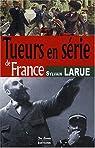 Tueurs en série de France par Larue