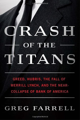 Crash Of The Titans  Greed  Hubris  The Fall Of Merrill Lynch  And The Near Collapse Of Bank Of America
