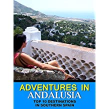 Adventures in Andalusia: Top 10 Destinations in Southern SPAIN