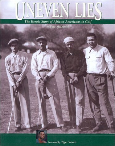 Search : Uneven Lies: The Heroic Story of African-Americans in Golf by Pete McDaniel (2000-07-01)