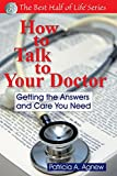 How to Talk to Your Doctor: Getting the Answers and Care You Need (Best Half of Life)
