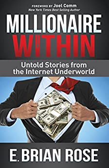 Millionaire Within: Untold Stories from the Internet Underworld by [Rose, E. Brian]