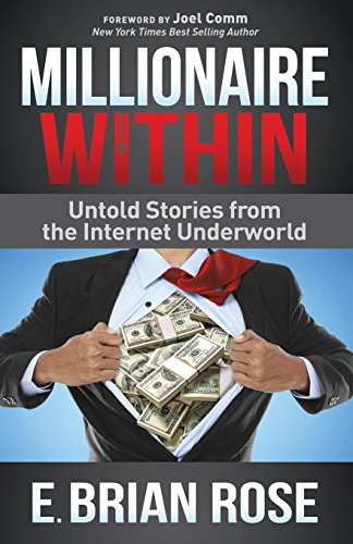 Millionaire Within: Untold Stories from the Internet Underworld by E. Brian Rose