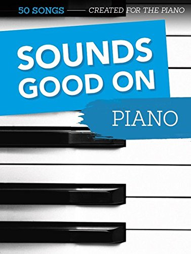 Sounds Good On Piano - 50 Songs Created For The Piano: Songbook für Klavier Taschenbuch – 4. Dezember 2015 Bosworth Music 3865438857 Musikalien Renzo