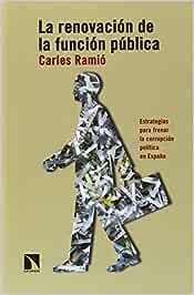 La renovación de la función pública: Estrategias para frenar la corrupción política en España COLECCION MAYOR: Amazon.es: Ramió Matas, Carles: Libros