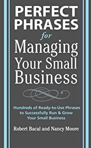 Perfect Phrases for Managing Your Small Business by McGraw-Hill Education