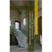 L'Abbaye de Fontenay et l'architecture cistercienne (French Edition)