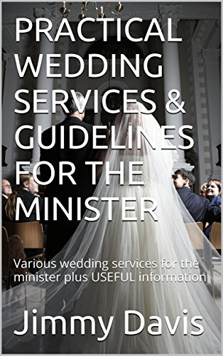 PRACTICAL WEDDING SERVICES & GUIDELINES FOR THE MINISTER: Various wedding services for the minister plus USEFUL information