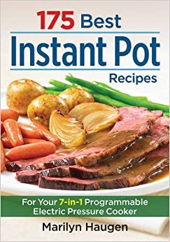 175 Best Instant Pot Recipes: For Your 7-in-1 Programmable