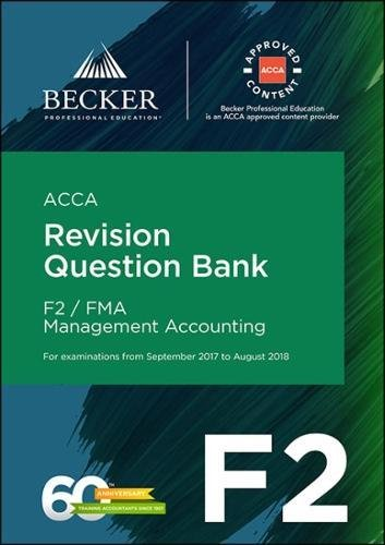 ACCA Approved – F2 Management Accounting (September 2017 to August 2018 Exams): Revision Question Bank